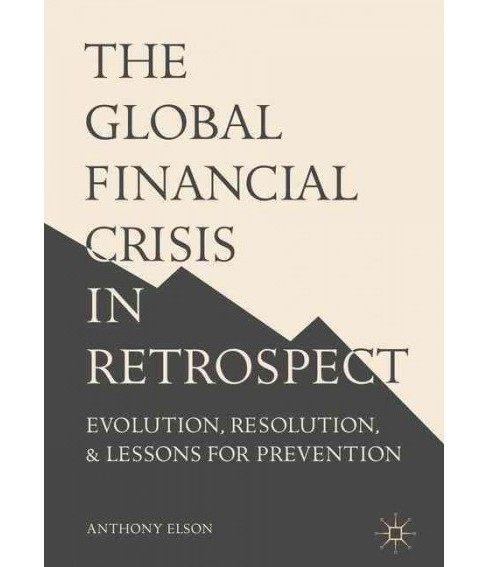 Global Financial Crisis in Retrospect : Evolution, Resolution, and Lessons for Prevention (Hardcover) - image 1 of 1