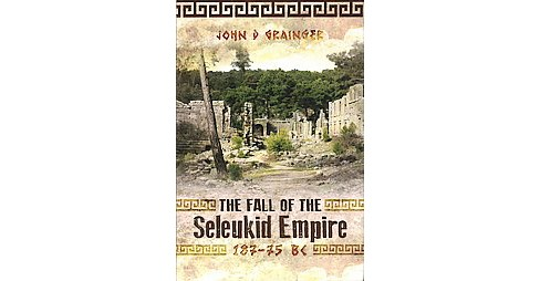 Fall of the Seleukid Empire 187-75 BC (Hardcover) (John D. Grainger) - image 1 of 1