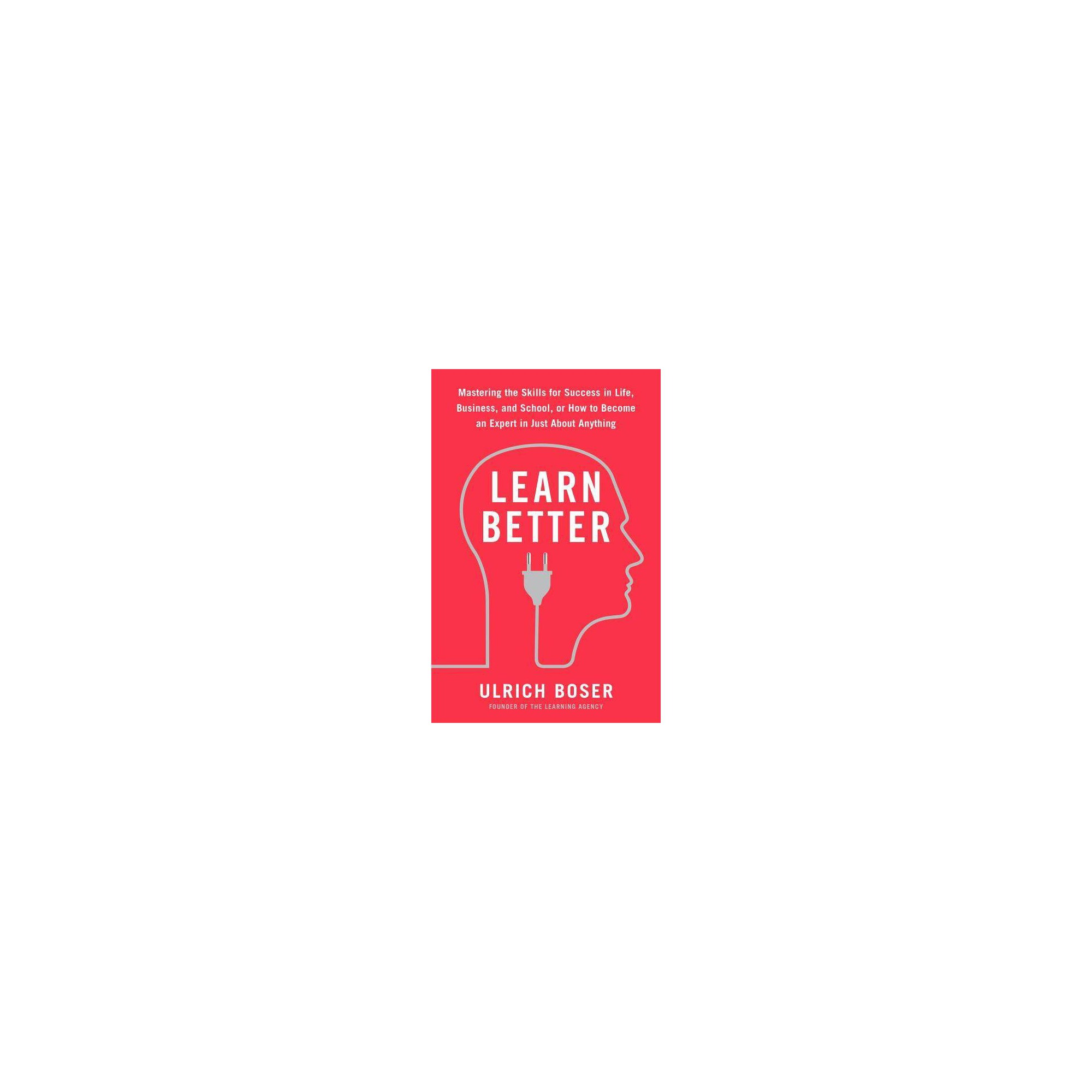 Learn Better - by Ulrich Boser (Paperback)