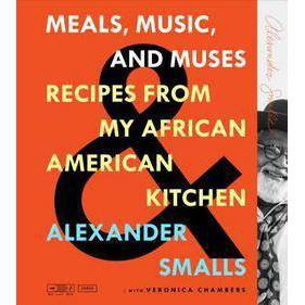 Meals, Music, and Muses - by Alexander Smalls & Veronica Chambers (Hardcover)