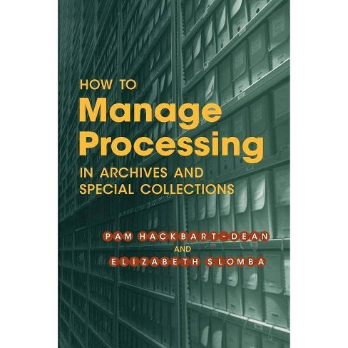 How to Manage Processing of Archives and Special Collections - by  Pam Hackbart-Dean & Elizabeth Slomba - image 1 of 1
