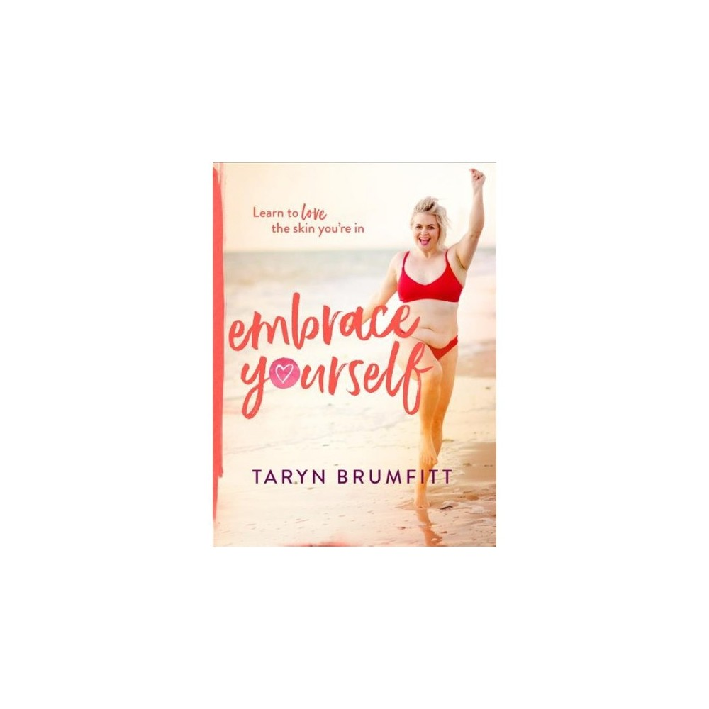 Embrace Yourself : Learn to Love the Skin You're in - by Taryn Brumfitt (Paperback)