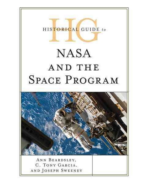 Historical Guide to NASA and the Space Program (Hardcover) (Ann Beardsley & C. Tony Garcia & Joseph - image 1 of 1