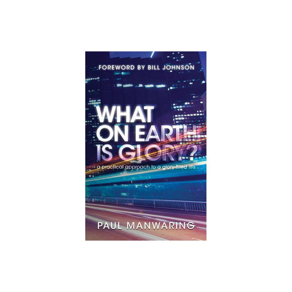 What On Earth Is Glory By Paul Manwaring Paperback