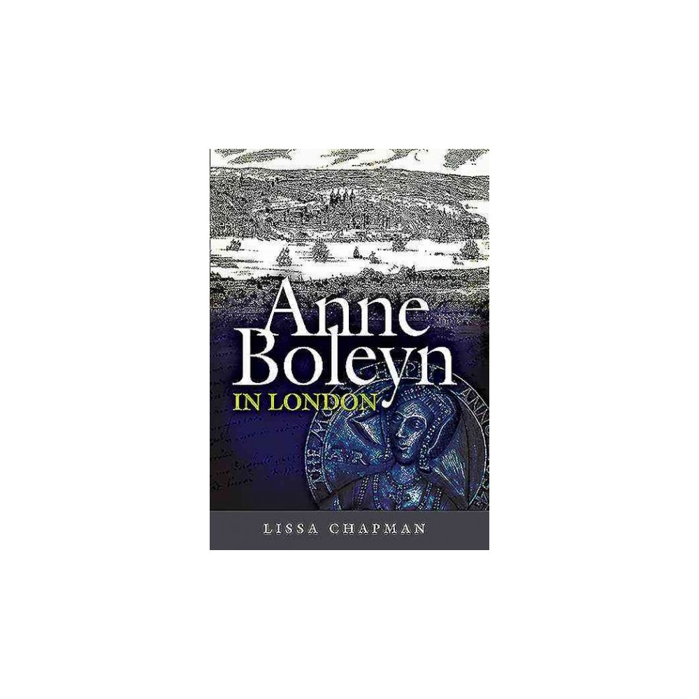 Anne Boleyn in London (Hardcover) (Lissa Chapman)