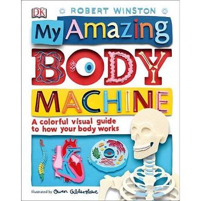 My Amazing Body Machine - by Robert Winston (Hardcover)
