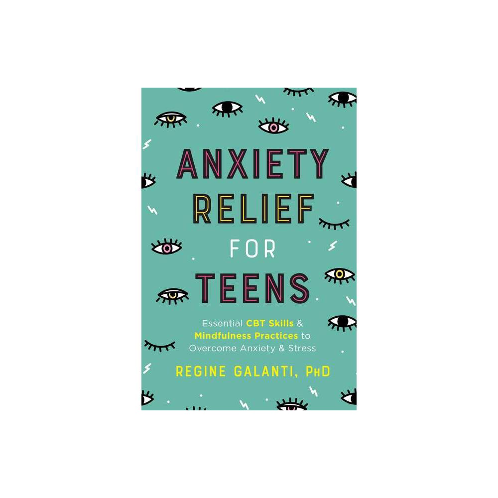 Anxiety Relief For Teens By Regine Galanti Paperback