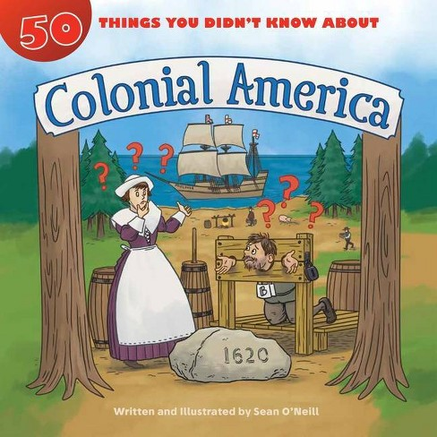 50 Things You Didn't Know about Colonial America - by  Sean O'Neill (Hardcover) - image 1 of 1
