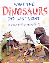 What the Dinosaurs Did Last Night (Hardcover)by Refe Tuma