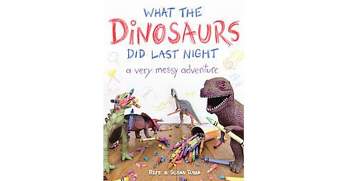 What the Dinosaurs Did Last Night (Hardcover) by Refe Tuma - image 1 of 1