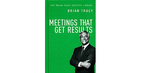 Meetings That Get Results (Hardcover) (Brian Tracy) - image 1 of 1