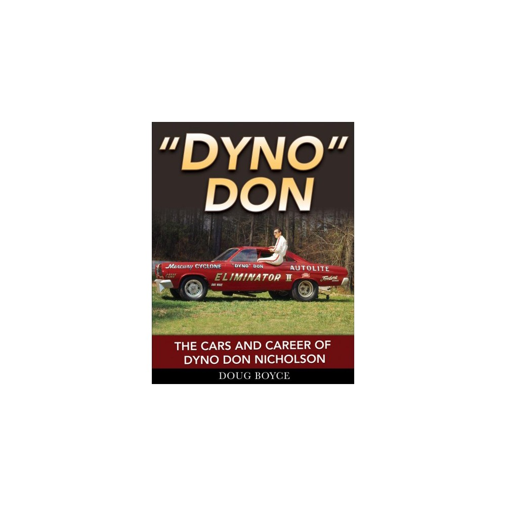 Dyno Don : The Cars and Career of Dyno Don Nicholson - by Doug Boyce (Paperback)