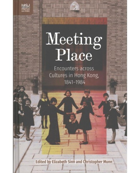 Meeting Place : Encounters Across Cultures in Hong Kong 1841-1984 -  (Hardcover) - image 1 of 1