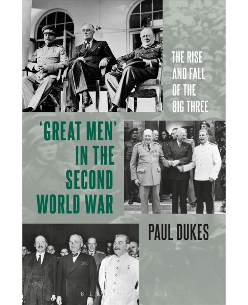 Great Men in the Second World War : The Rise and Fall of the Big Three (Hardcover) (Paul Dukes) - image 1 of 1