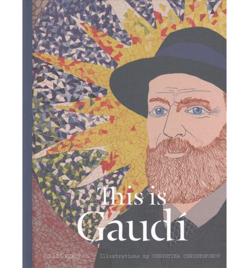 This Is Gaudi (Hardcover) (Mollie Claypool) - image 1 of 1