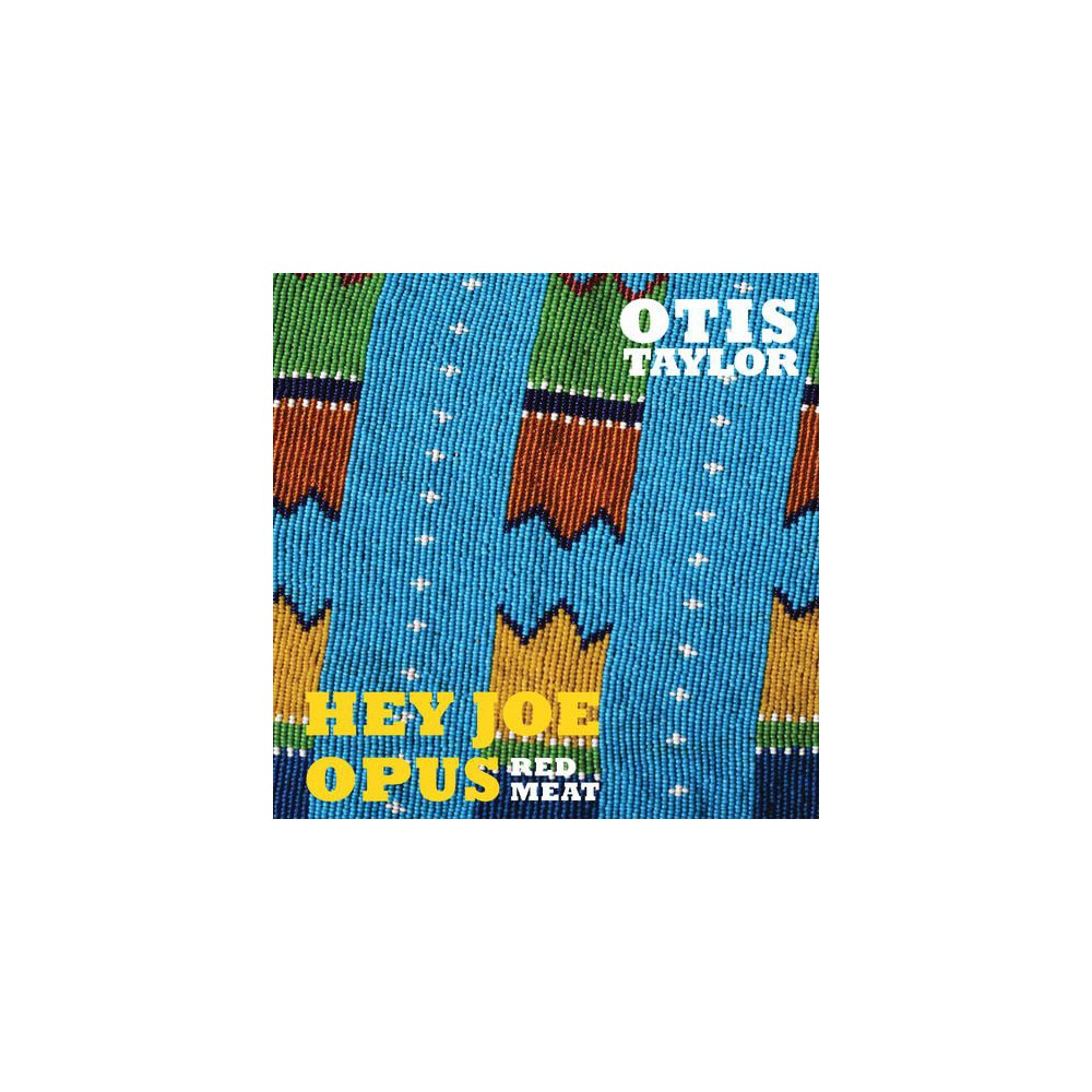 Otis Taylor - Hey Joe Opus:Red Meat (CD)