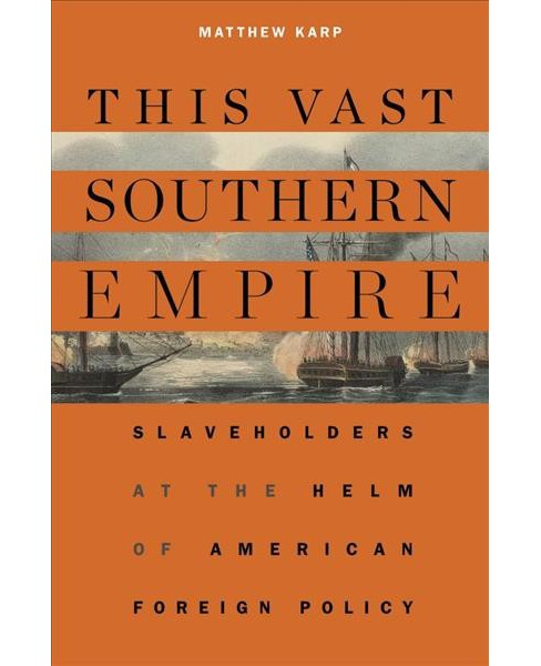 This Vast Southern Empire : Slaveholders at the Helm of American Foreign Policy -  Reprint (Paperback) - image 1 of 1