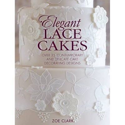 Elegant Lace Cakes - by  Zoe Clark (Paperback)