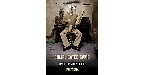 Complicated Game : Inside the Songs of XTC (Paperback) (Andy Partridge & Todd Bernhardt) - image 1 of 1