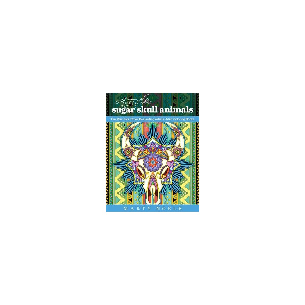 Marty Noble's Sugar Skull Animals : New York Times Bestselling Artists' Adult Coloring Books