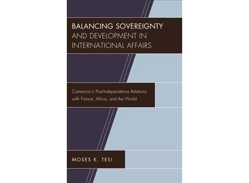 Balancing Sovereignty and Development in International Affairs : Cameroon's Post-Indpendence Relations - image 1 of 1