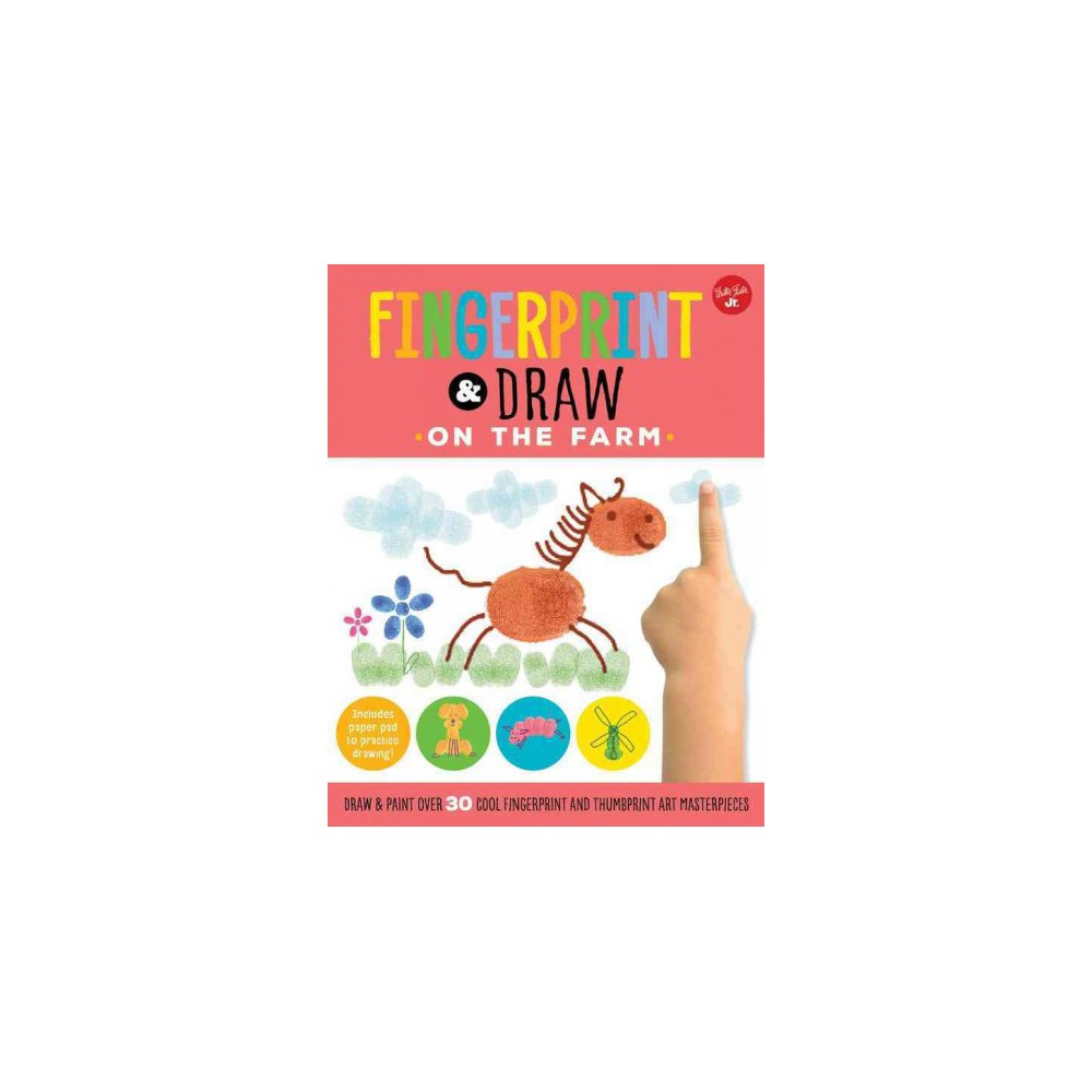 Fingerprint & Draw On the Farm : Draw & Paint More Than 30 Cool Fingerprint and Thumbprint Masterpieces!