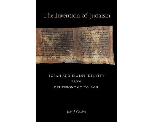 Invention of Judaism : Torah and Jewish Identity from Deuteronomy to Paul (Paperback) (John J. Collins) - image 1 of 1