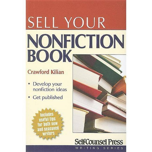 Sell Your Nonfiction Book - (Self-Counsel Press Writing) by  Crawford Kilian (Paperback) - image 1 of 1