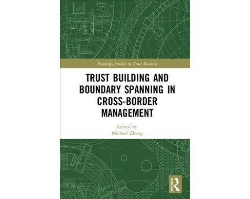 Trust Building and Boundary Spanning in Cross-border Management -  (Hardcover) - image 1 of 1