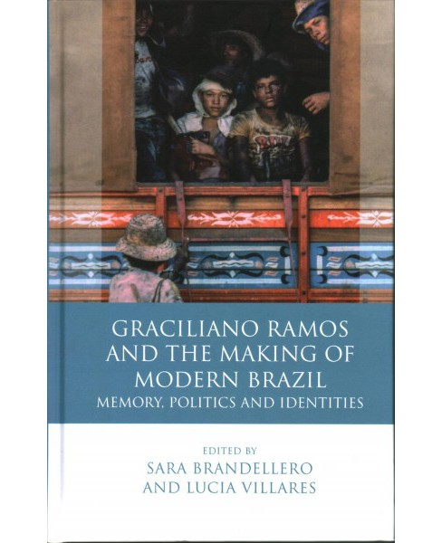 Graciliano Ramos and the Making of Modern Brazil : Memory, Politics and Identities (Hardcover) - image 1 of 1