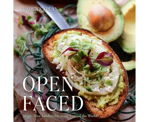 Open Faced : Single-Slice Sandwiches from Around the World -  by Karen Kaplan (Hardcover) - image 1 of 1