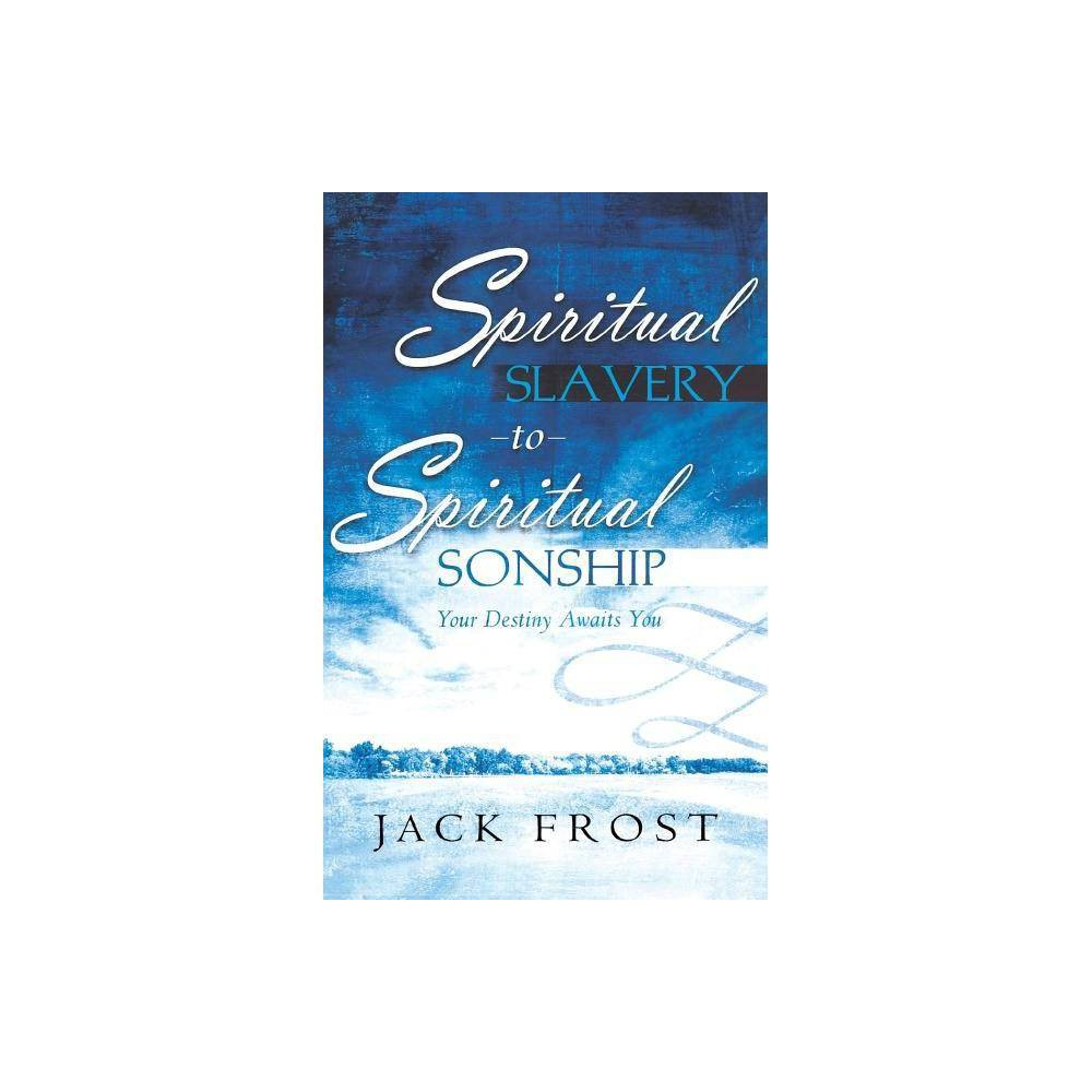 Spiritual Slavery To Spiritual Sonship By Jack Frost Hardcover