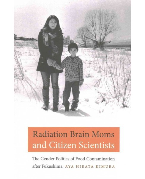 Radiation Brain Moms and Citizen Scientists : The Gender Politics of Food Contamination after Fukushima - image 1 of 1