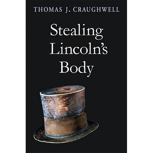 Stealing Lincoln's Body - by  Thomas J Craughwell (Paperback) - image 1 of 1