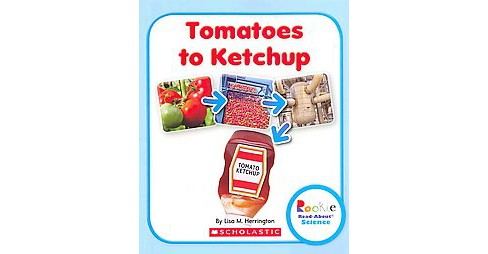 Tomatoes to Ketchup (Paperback) (Lisa M. Herrington) - image 1 of 1