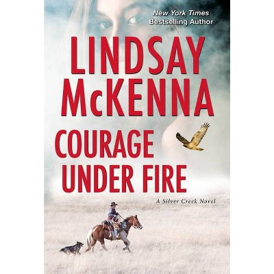 Courage Under Fire - (Silver Creek) by Lindsay McKenna (Paperback)