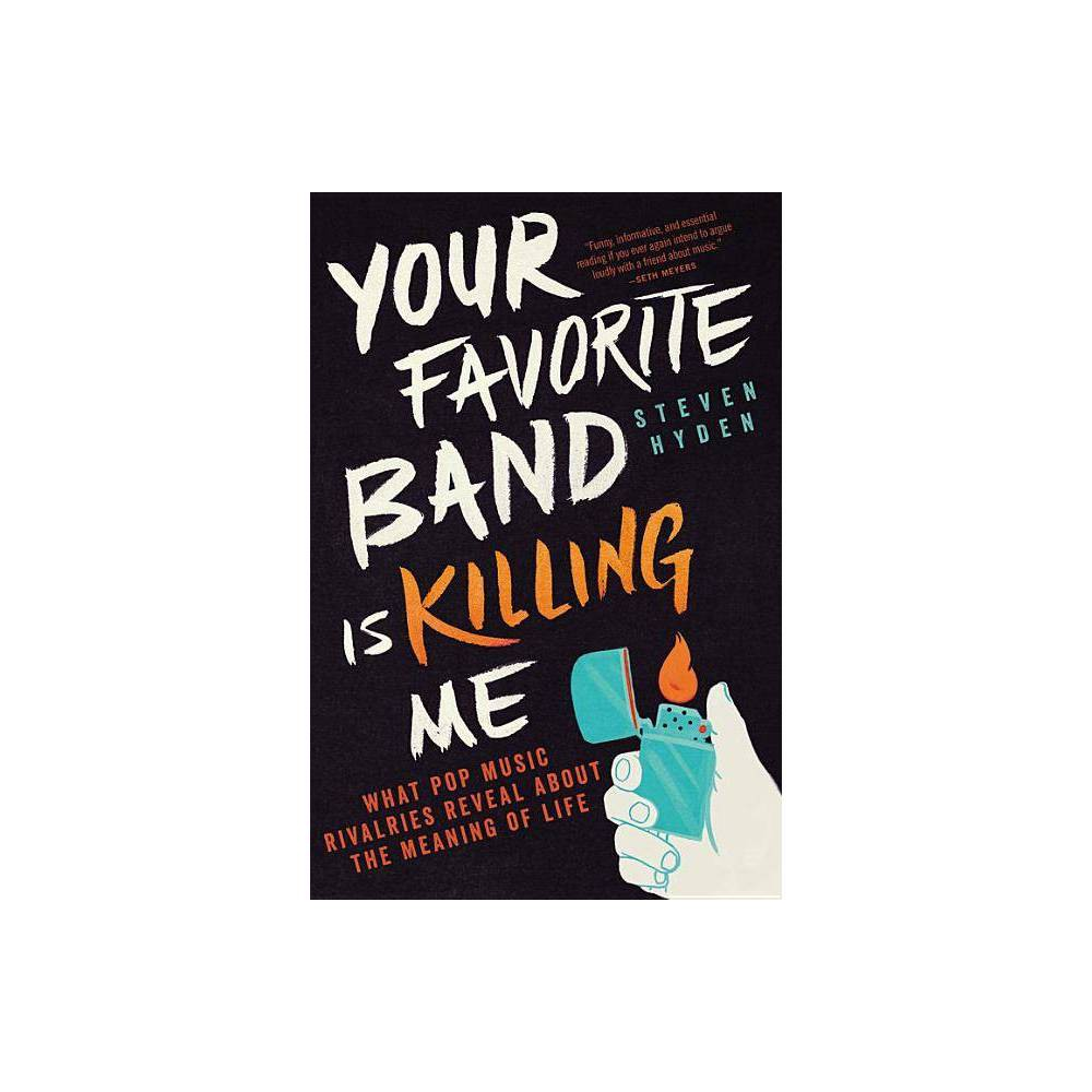Your Favorite Band Is Killing Me By Steven Hyden Paperback
