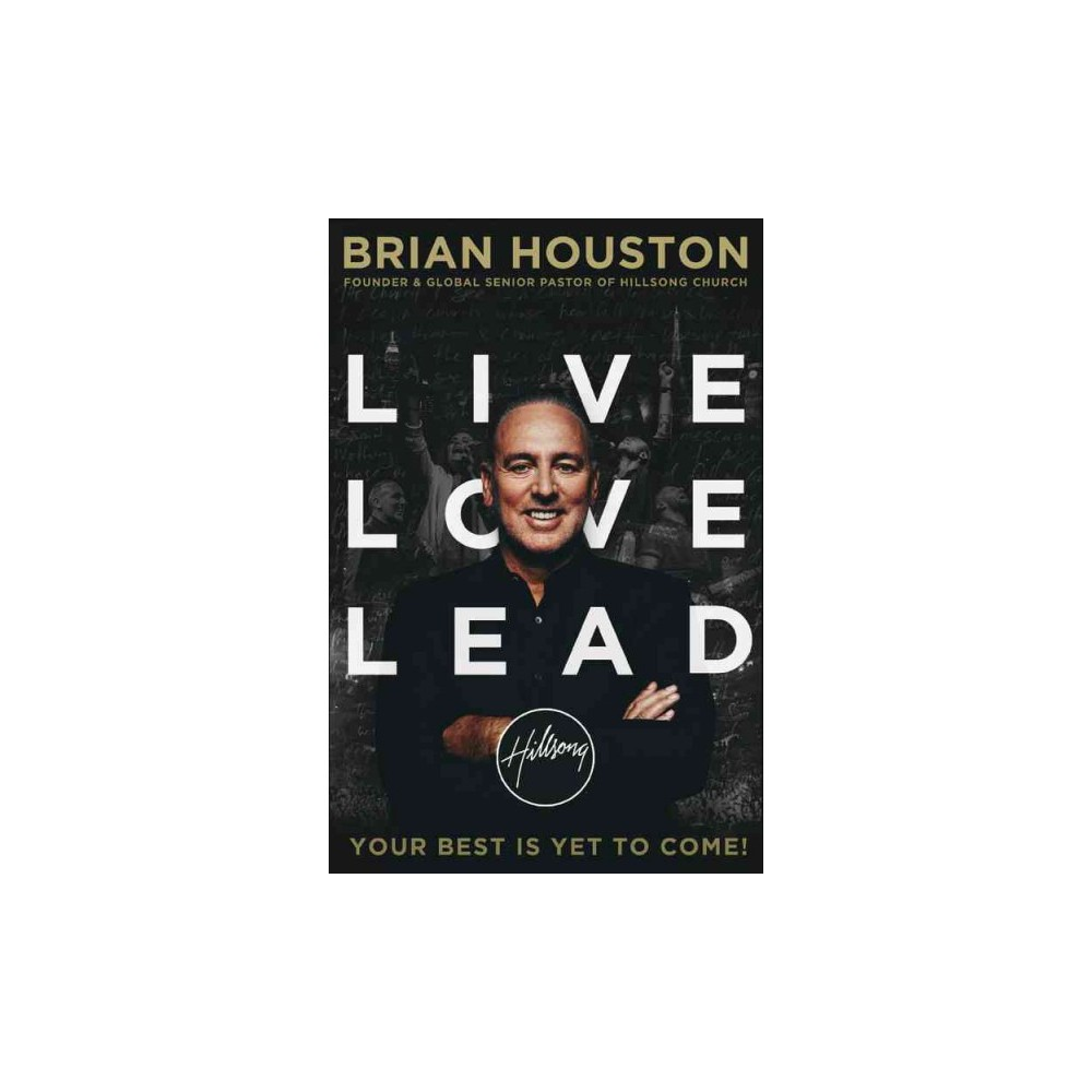 Live Love Lead : Your Best Is Yet to Come! (Hardcover) (Brian Houston)