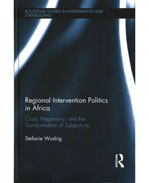 Regional Intervention Politics in Africa : Crisis, Hegemony, and the Transformation of Subjectivity - image 1 of 1