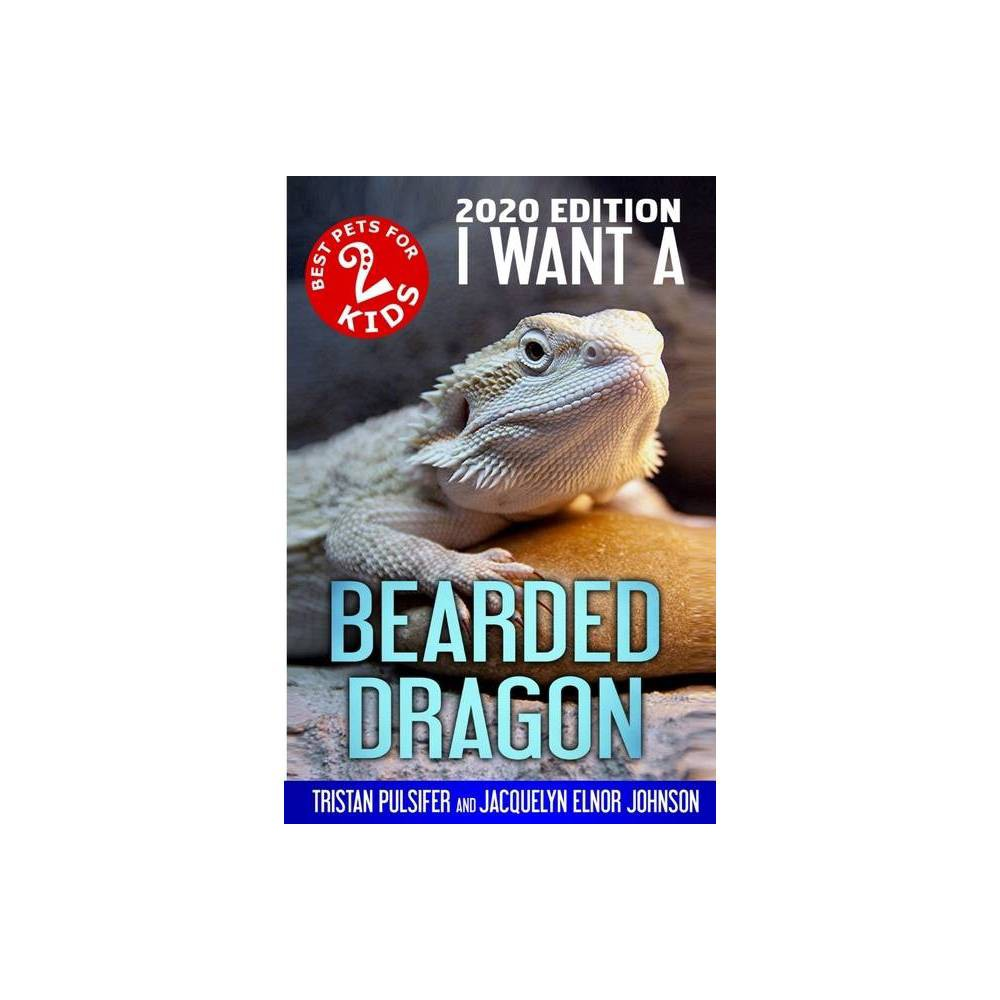I Want A Bearded Dragon Best Pets For Kids By Tristan Pulsifer Jacquelyn Elnor Johnson Paperback