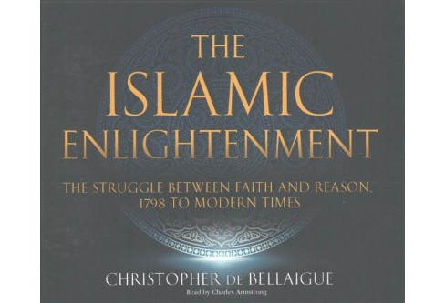 Islamic Enlightenment : The Struggle Between Faith and Reason, 1798 to Modern Times (Unabridged) - image 1 of 1