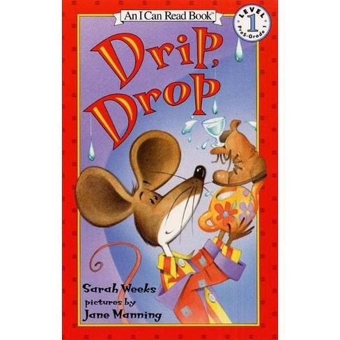 Drip, Drop - (I Can Read Books: Level 1) by  Sarah Weeks (Paperback) - image 1 of 1