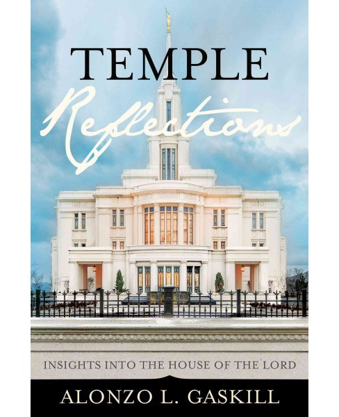 Temple Reflections : Insights into the House of the Lord (Hardcover) (Alonzo L. Gaskill) - image 1 of 1