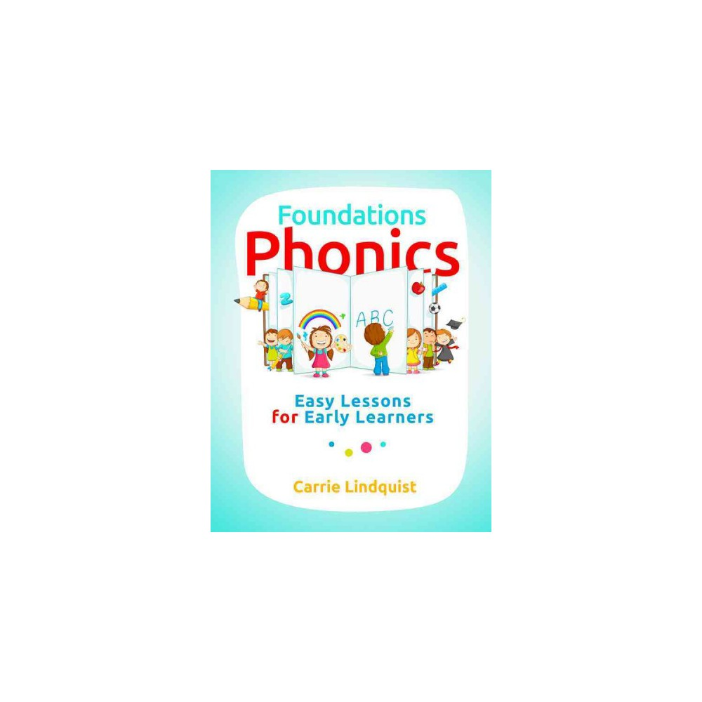 Foundations Phonics : Easy Lessons for Early Learners (Paperback) (Carrie Lindquist)