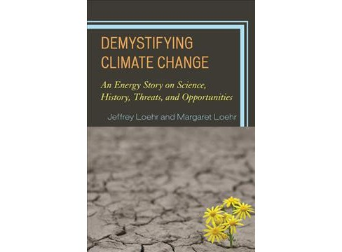 Demystifying Climate Change : An Energy Story on Science, History, Threats, and Opportunities - image 1 of 1