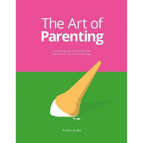 The Art of Parenting - by  Drew De Soto (Hardcover) - image 1 of 1