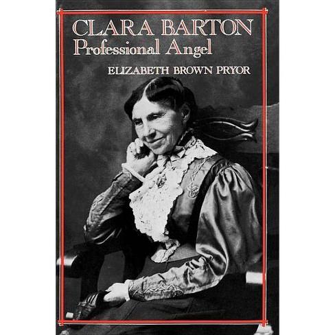 Clara Barton - (Studies in Health, Illness, and Caregiving) by  Elizabeth Brown Pryor (Paperback) - image 1 of 1