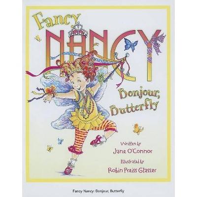 Fancy Nancy: Bonjour, Butterfly ( Fancy Nancy) (Hardcover) by Jane O'Connor