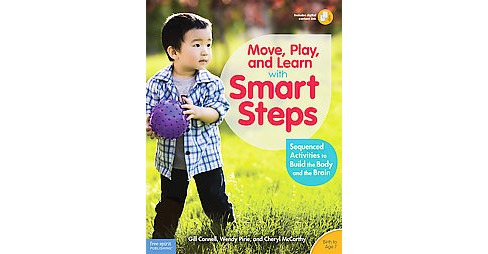 Move, Play, and Learn With Smart Steps : Sequenced Activities to Build the Body and the Brain - Birth to - image 1 of 1