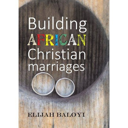 Building African Christian Marriages - by  Elijah Baloyi (Paperback) - image 1 of 1
